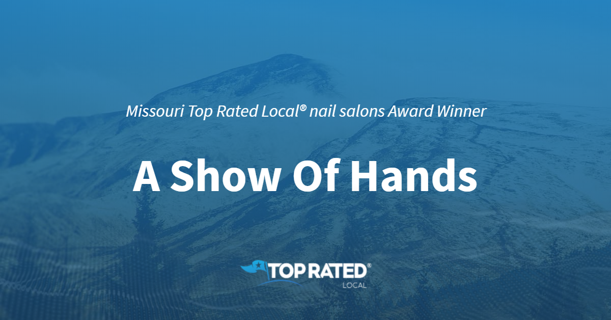 Missouri's Top Rated Local® Nail Salons Award Winner: A Show Of Hands