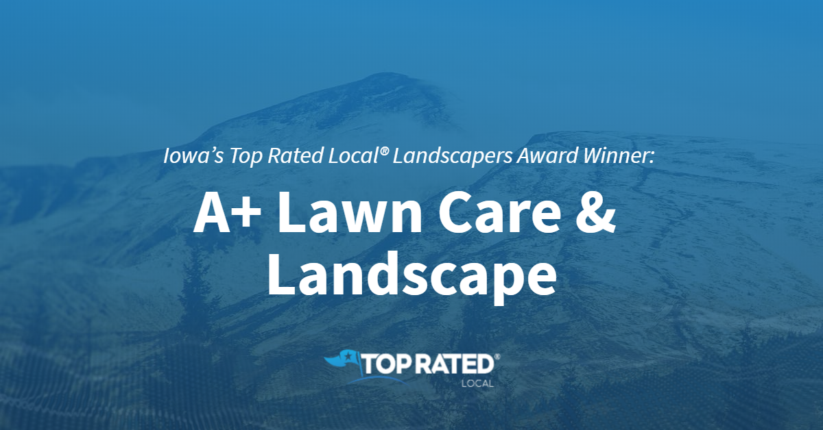 Iowa's Top Rated Local® Landscapers Award Winner: A+ Lawn Care & Landscape