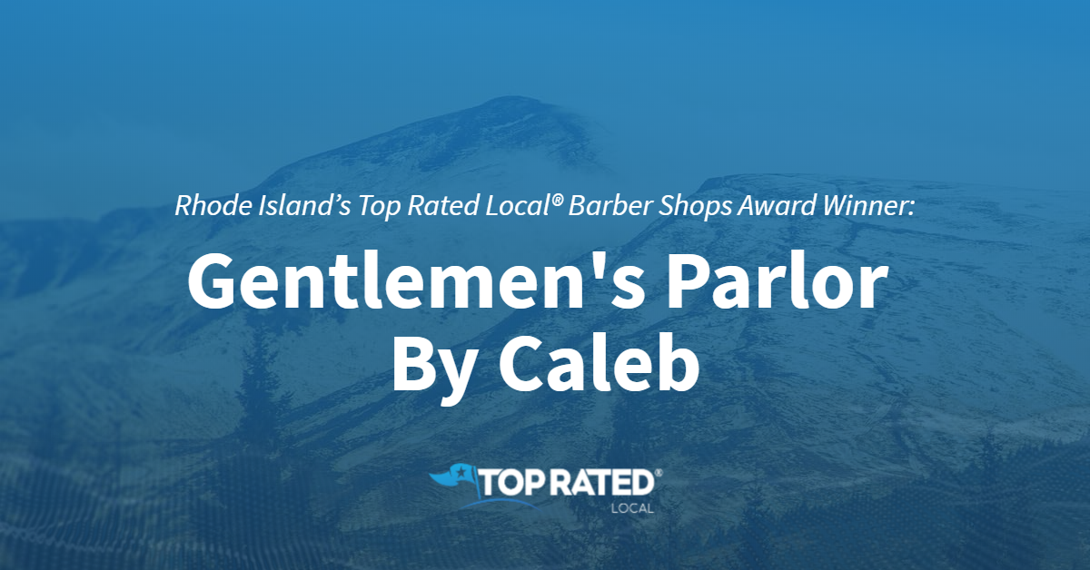 Rhode Island's Top Rated Local® Barber Shops Award Winner: Gentlemen's Parlor By Caleb