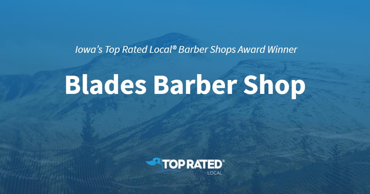 Iowa's Top Rated Local® Barber Shops Award Winner: Blades Barber Shop