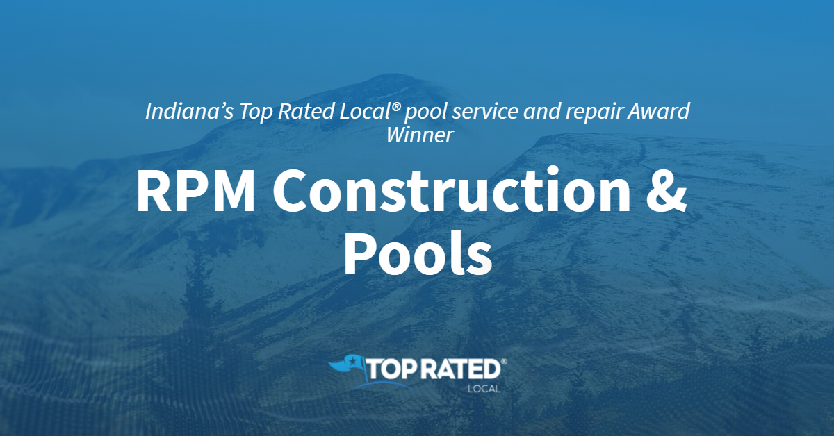 Indiana's Top Rated Local® Pool Service and Repair Award Winner: RPM Construction & Pools