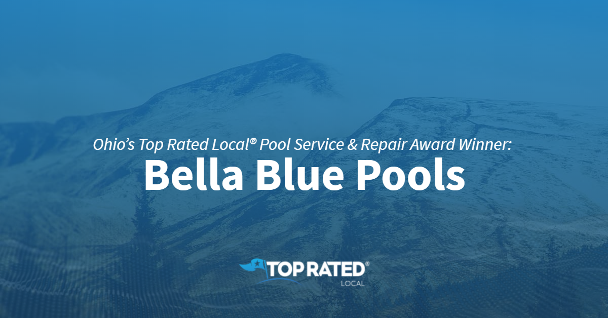 Ohio's Top Rated Local® Pool Service & Repair Award Winner: Bella Blue Pools