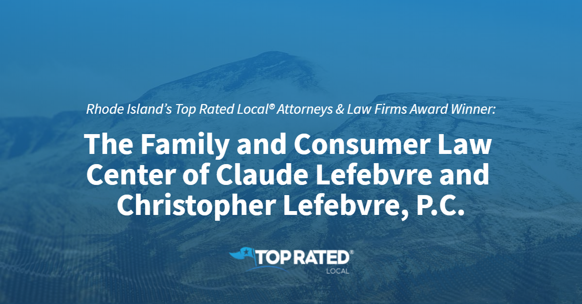 Rhode Island's Top Rated Local® Attorneys & Law Firms Award Winner: The Family and Consumer Law Center of Claude Lefebvre and Christopher Lefebvre, P.C.
