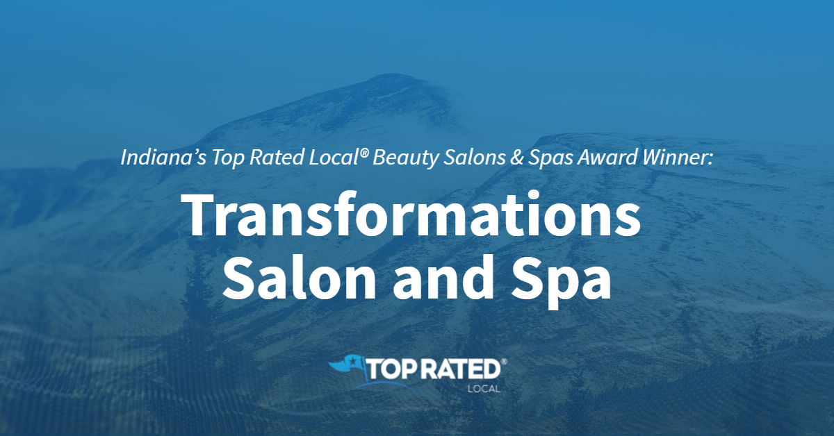 Indiana's Top Rated Local® Beauty Salons & Spas Award Winner: Transformations Salon and Spa