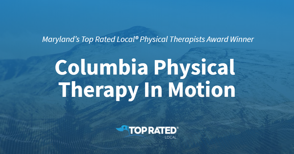 Maryland's Top Rated Local® Physical Therapists Award Winner: Columbia Physical Therapy In Motion