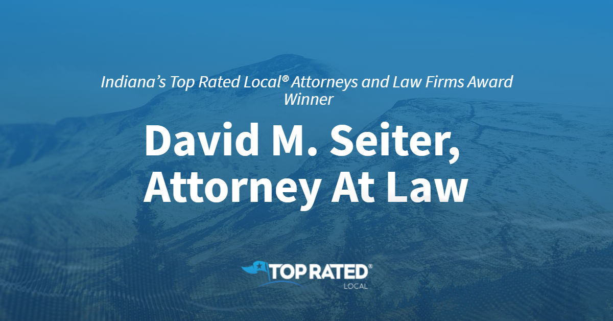 Indiana's Top Rated Local® Attorneys and Law Firms Award Winner: David M. Seiter, Attorney At Law