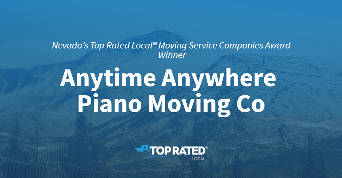 Nevada's Top Rated Local® Moving Service Companies Award Winner: Anytime Anywhere Piano Moving Co