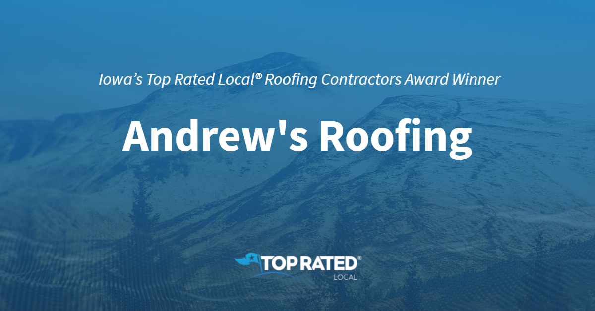 Iowa's Top Rated Local® Roofing Contractors Award Winner: Andrew's Roofing