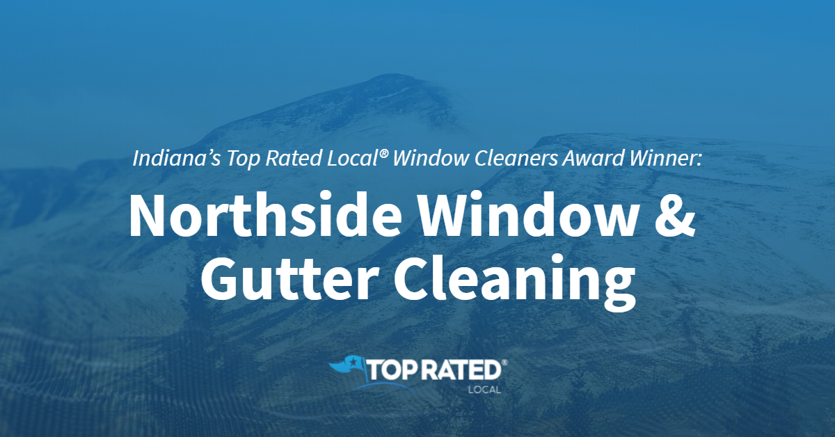 Indiana's Top Rated Local® Window Cleaners Award Winner: Northside Window & Gutter Cleaning