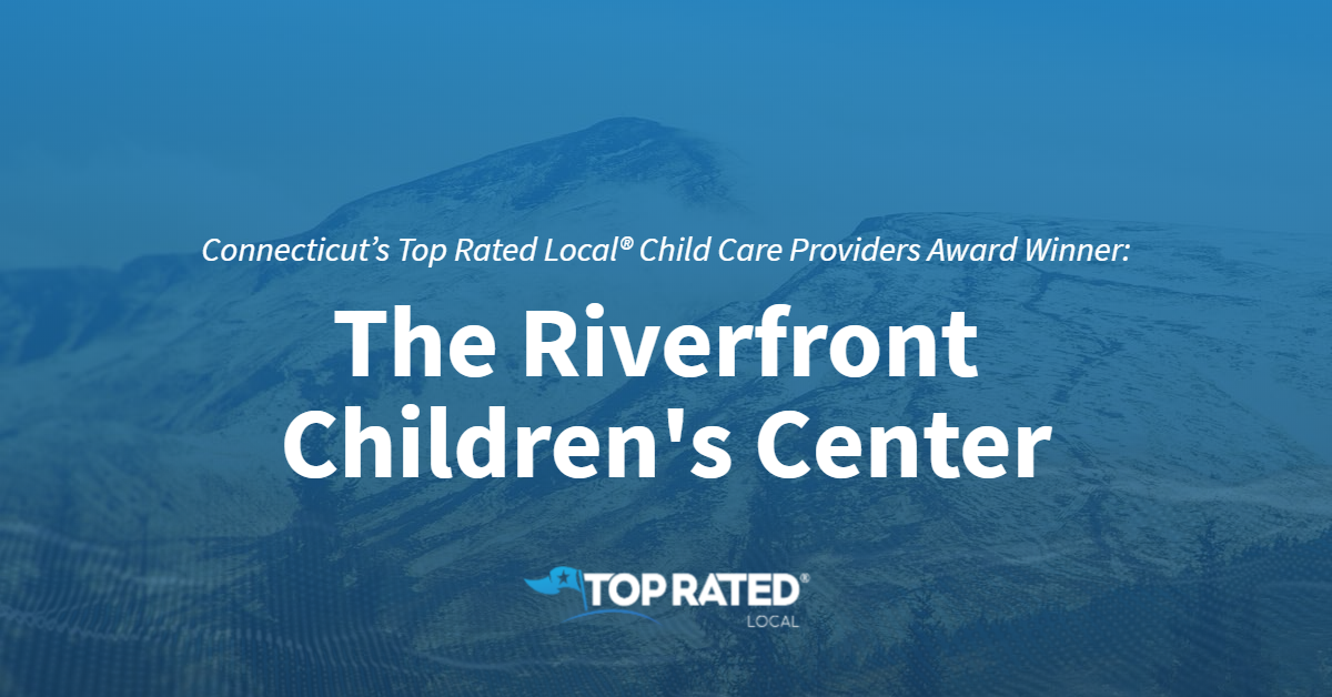 Connecticut's Top Rated Local® Child Care Providers Award Winner: The Riverfront Children's Center