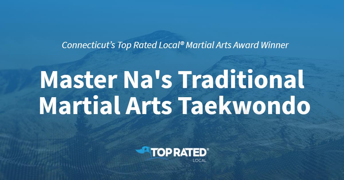 Connecticut's Top Rated Local® Martial Arts Award Winner: Master Na's Traditional Martial Arts Taekwondo