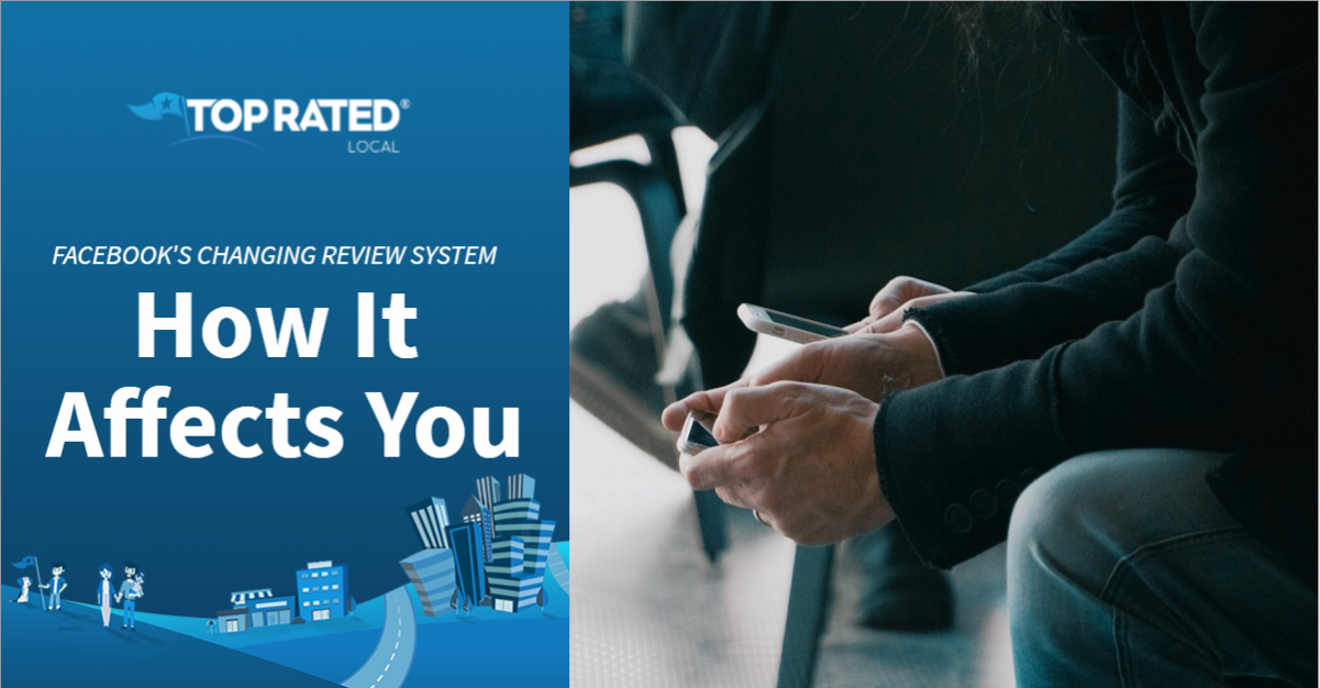 How Facebook's Changing Review System Affects Your Top Rated Local® Experience