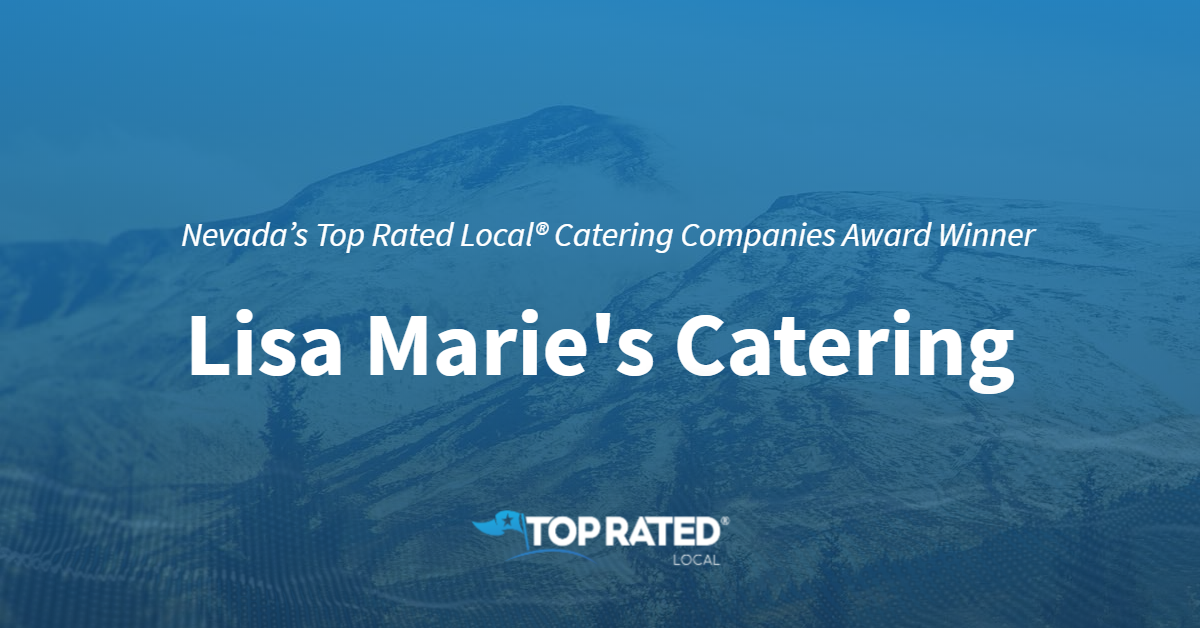 Nevada's Top Rated Local® Catering Companies Award Winner: Lisa Marie's Catering
