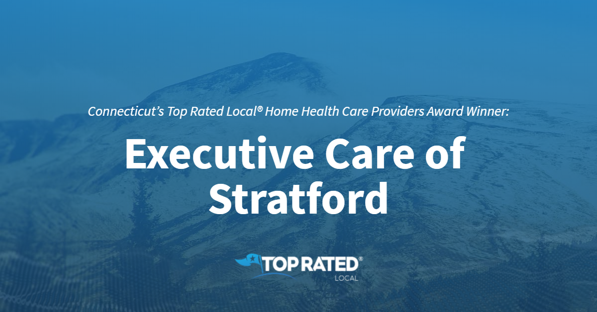 Connecticut's Top Rated Local® Home Health Care Providers Award Winner: Executive Care of Stratford