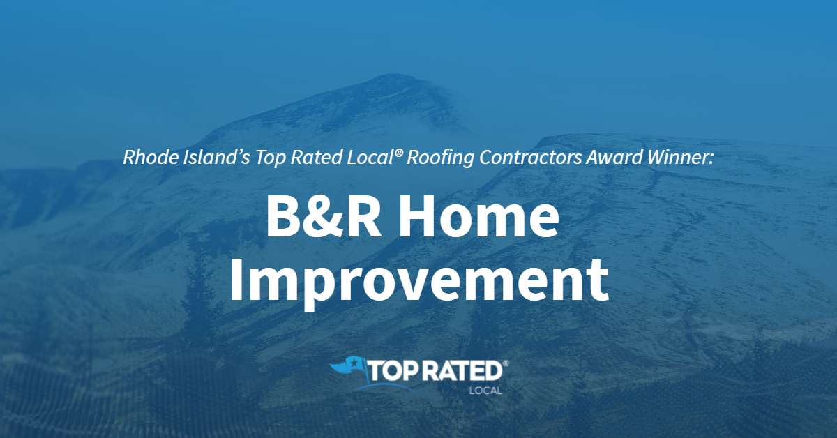Rhode Island's Top Rated Local® Roofing Contractors Award Winner: B&R Home Improvement