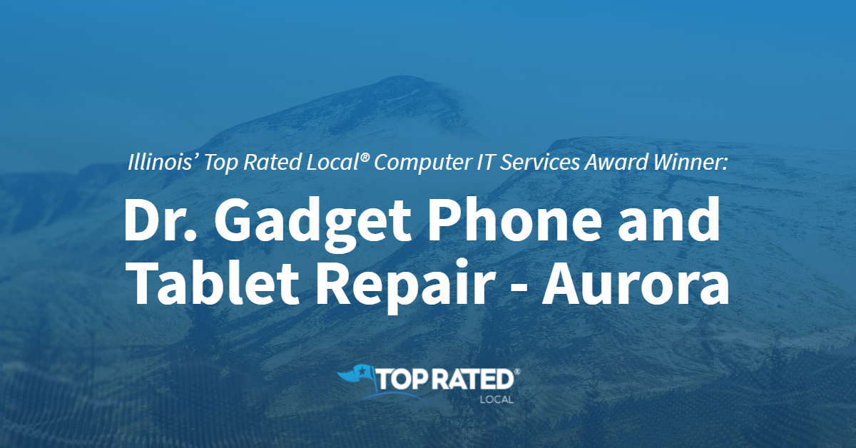 Illinois' Top Rated Local® Computer IT Services Award Winner: Dr. Gadget Phone and Tablet Repair – Aurora
