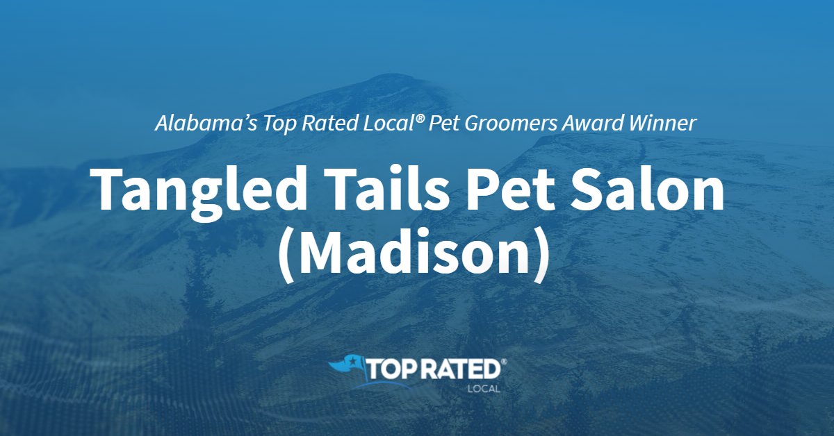 Alabama's Top Rated Local® Pet Groomers Award Winner: Tangled Tails Pet Salon (Madison)