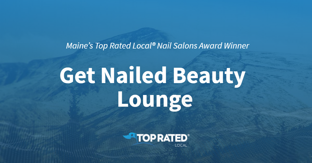 Maine's Top Rated Local® Nail Salons Award Winner: Get Nailed Beauty Lounge