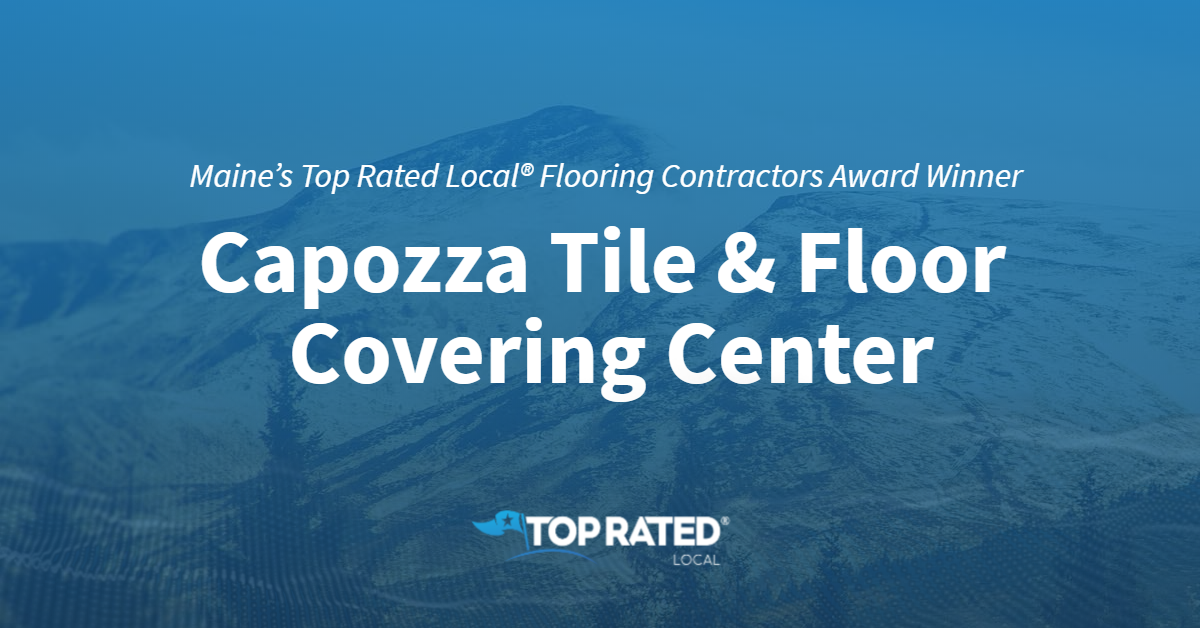 Maine's Top Rated Local® Flooring Contractors Award Winner: Capozza Tile & Floor Covering Center