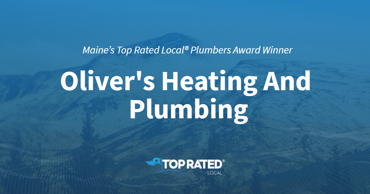 Maine's Top Rated Local® Plumbers Award Winner: Oliver's Heating And Plumbing
