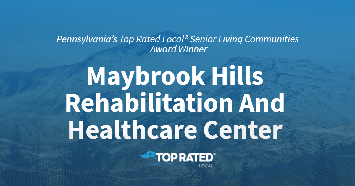 Pennsylvania's Top Rated Local® Senior Living Communities Award Winner: Maybrook Hills Rehabilitation And Healthcare Center