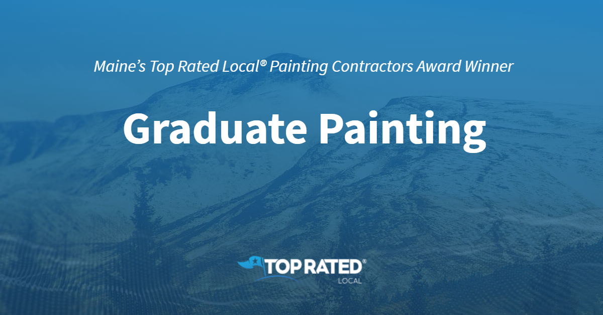 Maine's Top Rated Local® Painting Contractors Award Winner: Graduate Painting
