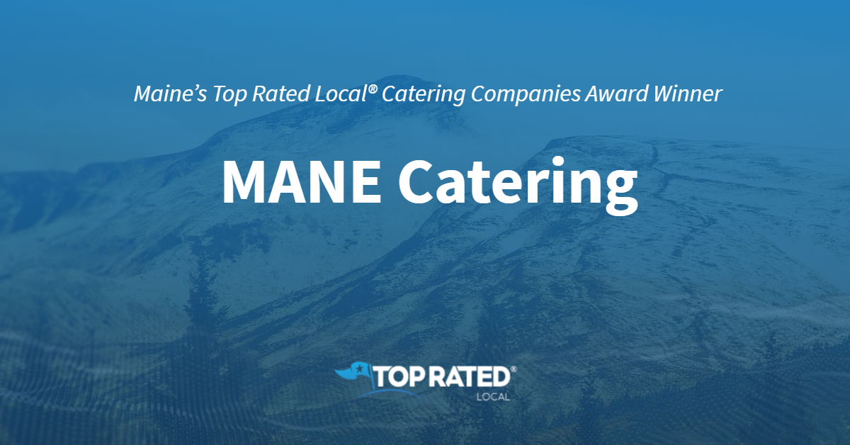 Maine's Top Rated Local® Catering Companies Award Winner: MANE Catering