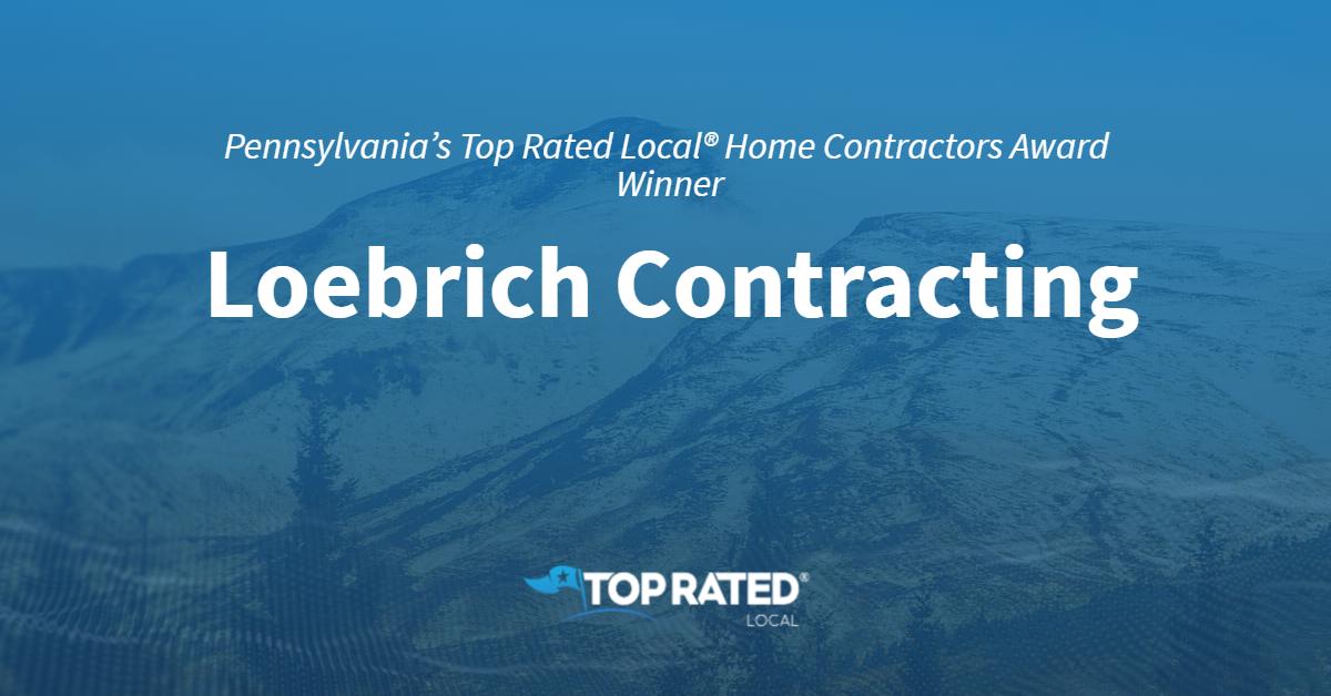 Pennsylvania's Top Rated Local® Home Contractors Award Winner: Loebrich Contracting
