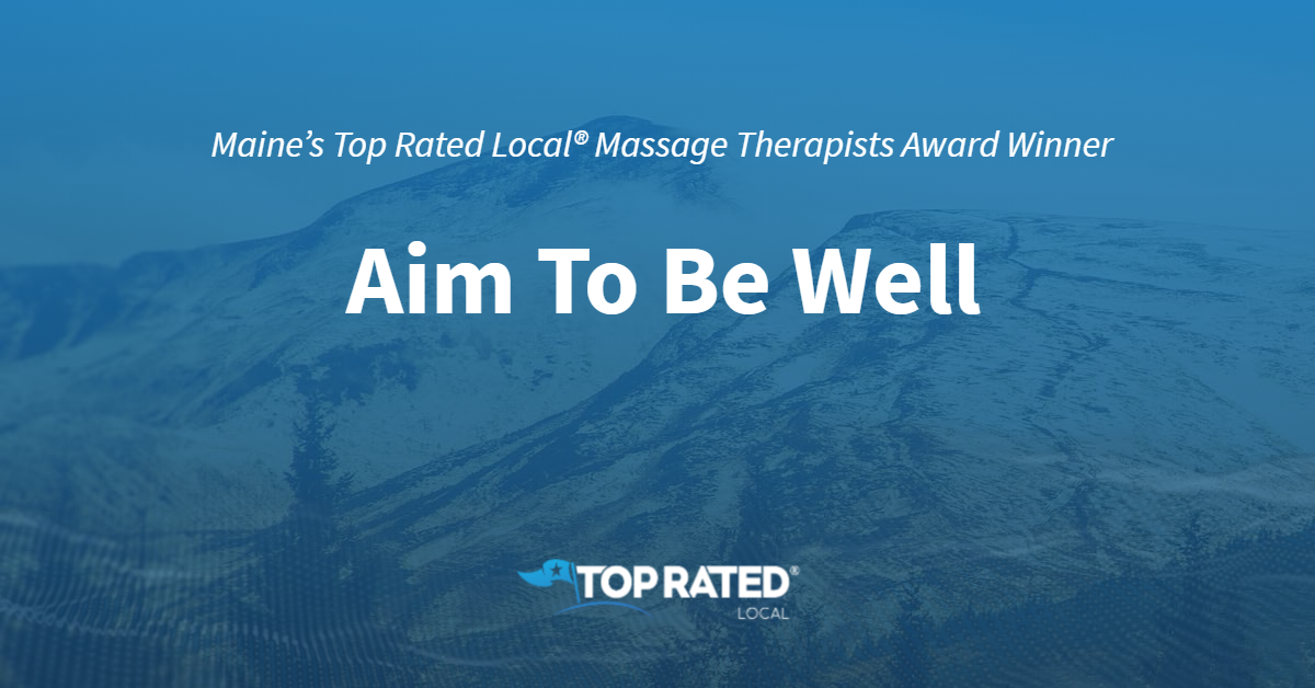Maine's Top Rated Local® Massage Therapists Award Winner: Aim To Be Well