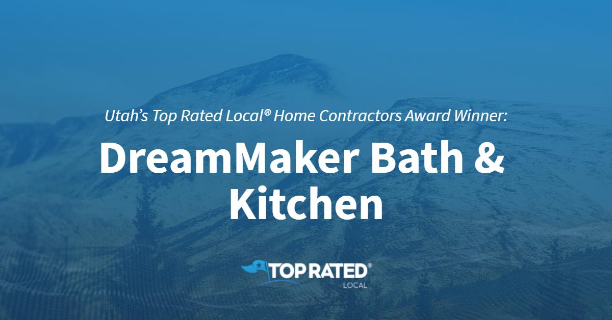 Utah's Top Rated Local® Home Contractors Award Winner: DreamMaker Bath & Kitchen