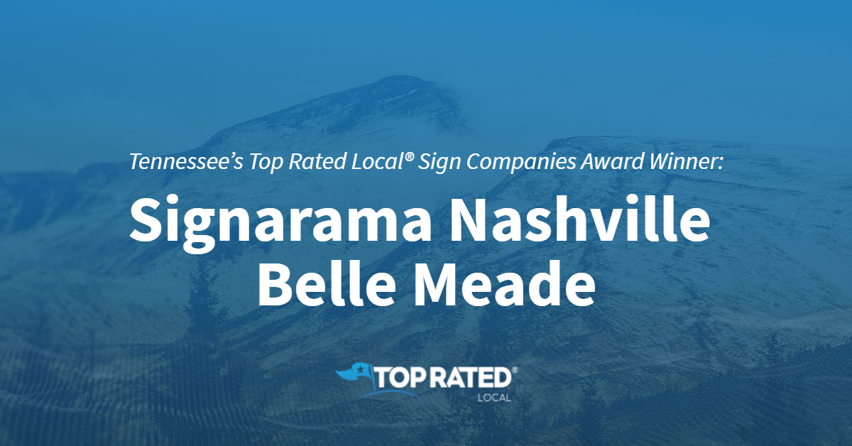 Tennessee's Top Rated Local® Sign Companies Award Winner: Signarama Nashville Belle Meade