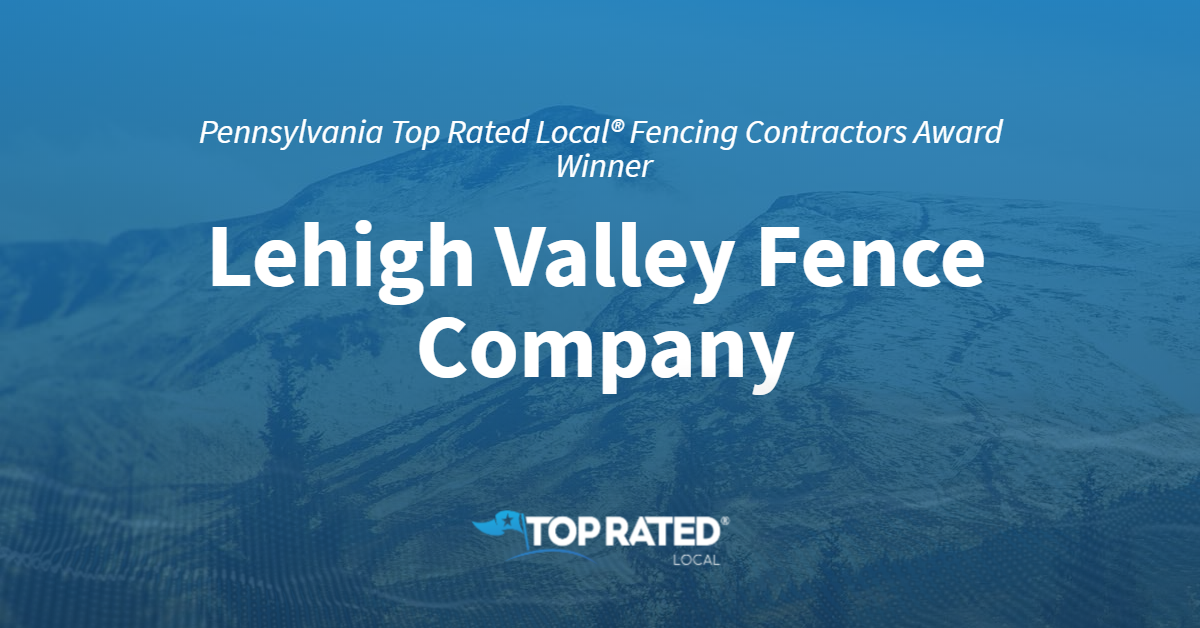 Pennsylvania's Top Rated Local® Fencing Contractors Award Winner: Lehigh Valley Fence Company