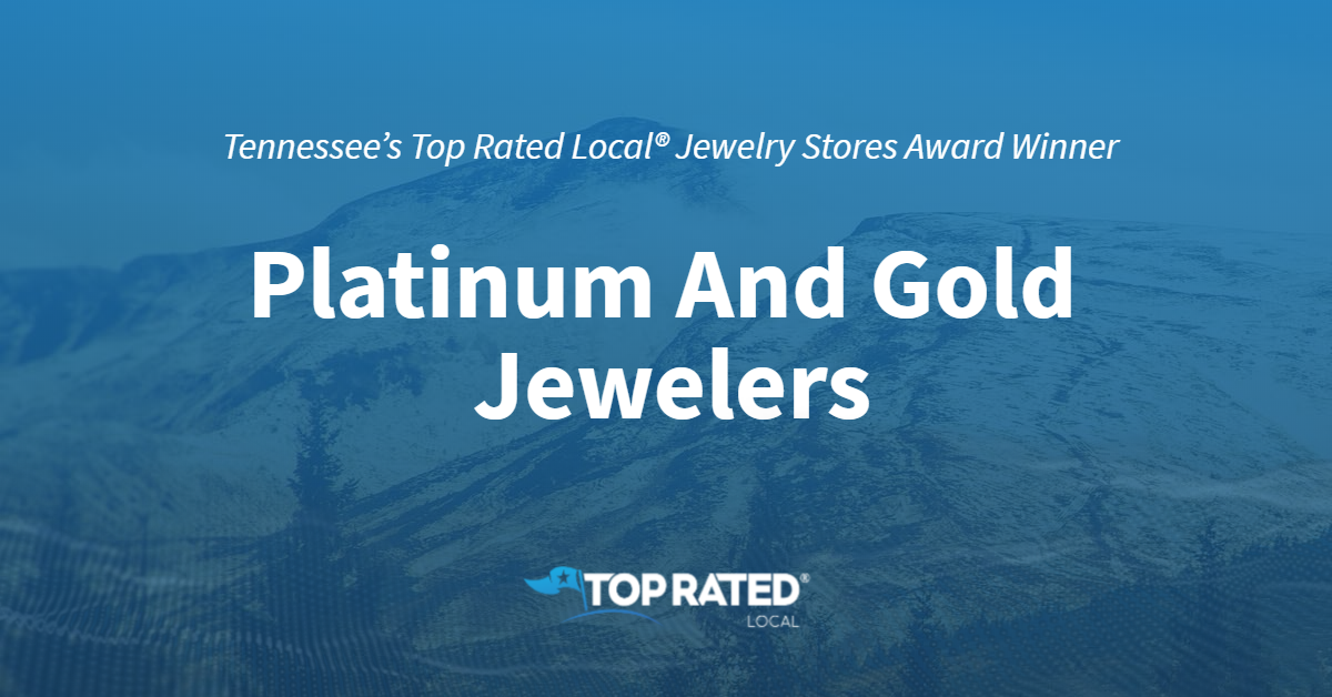 Tennessee's Top Rated Local® Jewelry Stores Award Winner: Platinum And Gold Jewelers