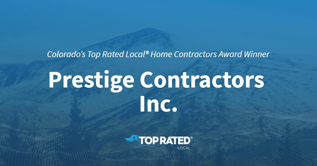 Colorado's Top Rated Local® Home Contractors Award Winner: Prestige Contractors Inc.