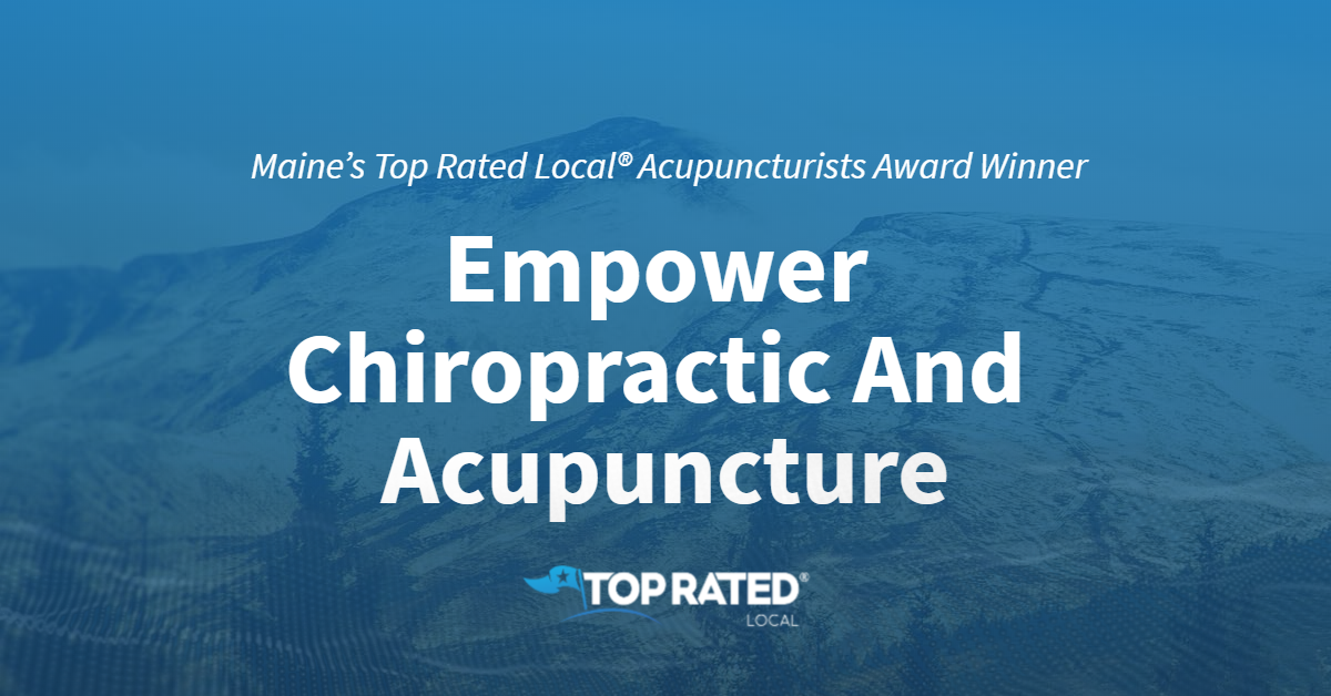Maine's Top Rated Local® Acupuncturists Award Winner: Empower Chiropractic And Acupuncture
