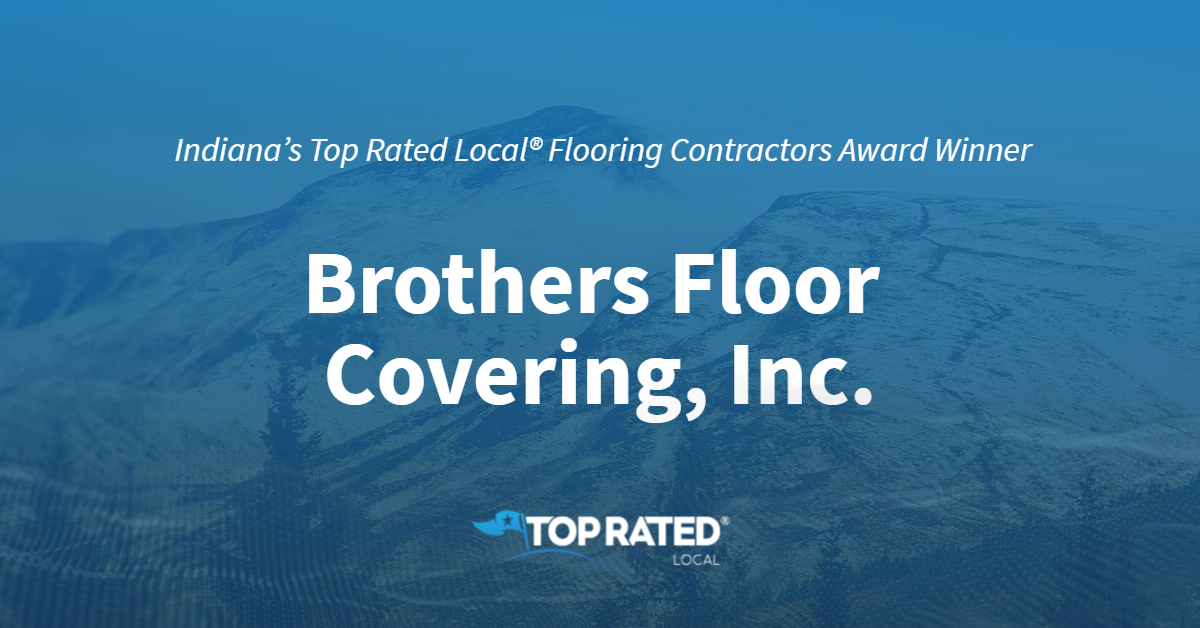 Indiana's Top Rated Local® Flooring Contractors Award Winner: Brothers Floor Covering, Inc.