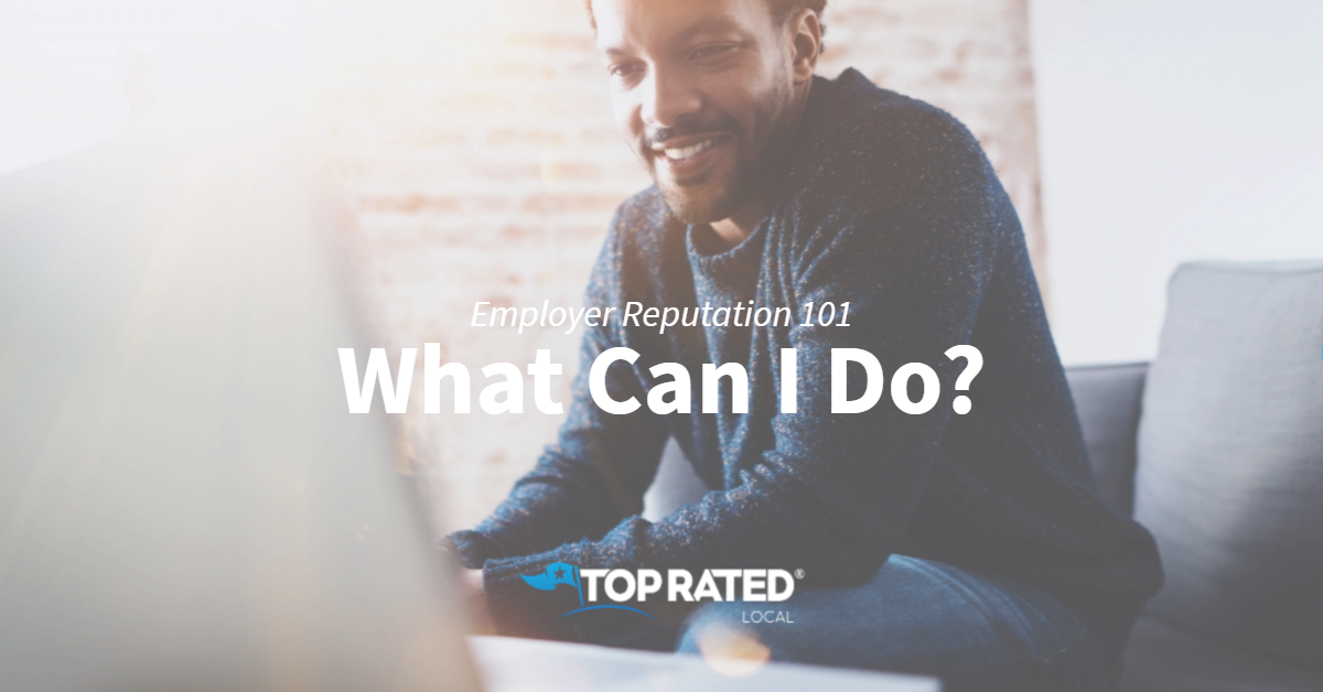 Employer Reputation 101: What Can I Do?