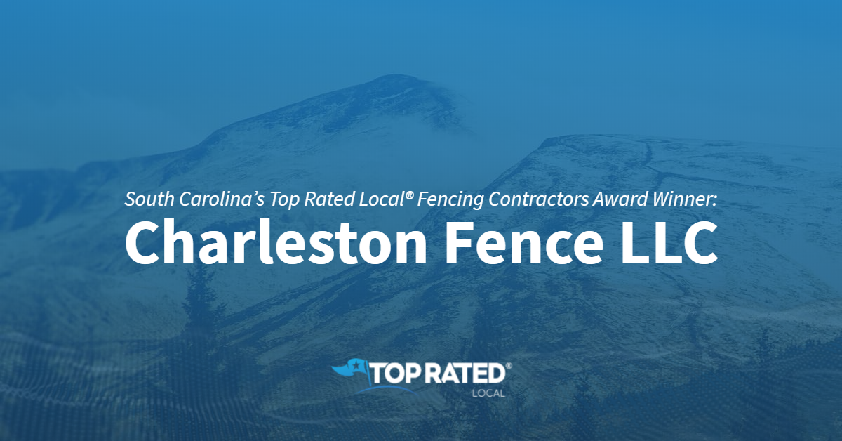 South Carolina's Top Rated Local® Fencing Contractors Award Winner: Charleston Fence LLC