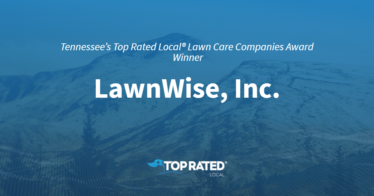 Tennessee's Top Rated Local® Lawn Care Companies Award Winner: LawnWise, Inc.