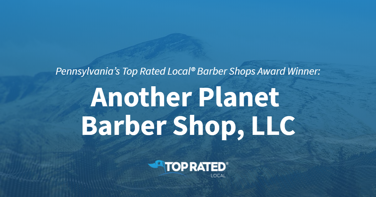 Pennsylvania's Top Rated Local® Barber Shops Award Winner: Another Planet Barber Shop, LLC