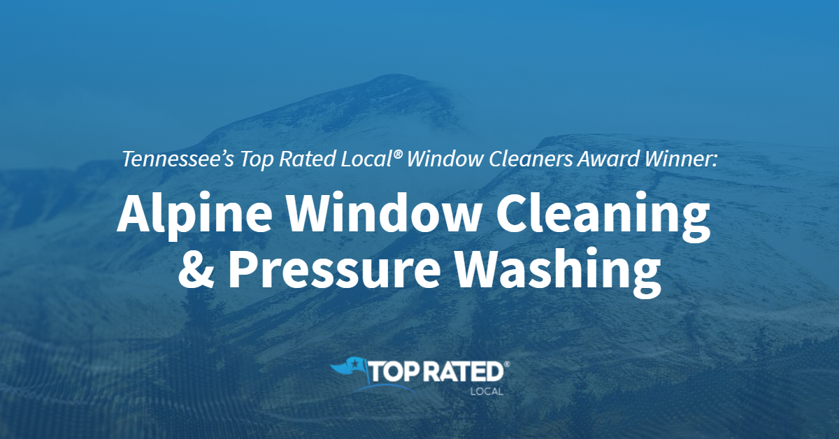 Tennessee's Top Rated Local® Window Cleaners Award Winner: Alpine Window Cleaning & Pressure Washing