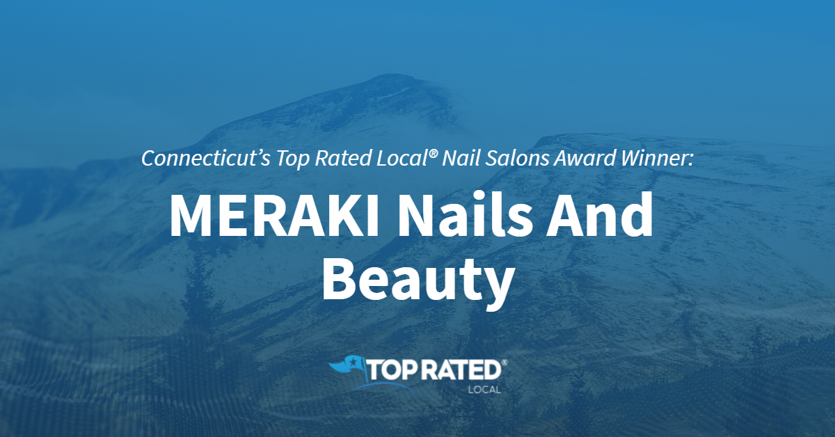 Connecticut's Top Rated Local® Nail Salons Award Winner: MERAKI Nails And Beauty