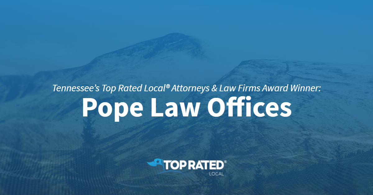 Tennessee's Top Rated Local® Attorneys & Law Firms Award Winner: Pope Law Offices