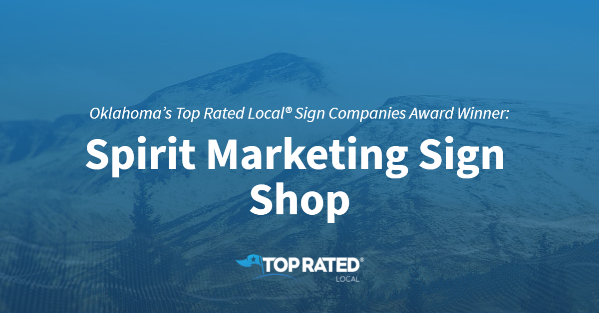 Oklahoma's Top Rated Local® Sign Companies Award Winner: Spirit Marketing Sign Shop