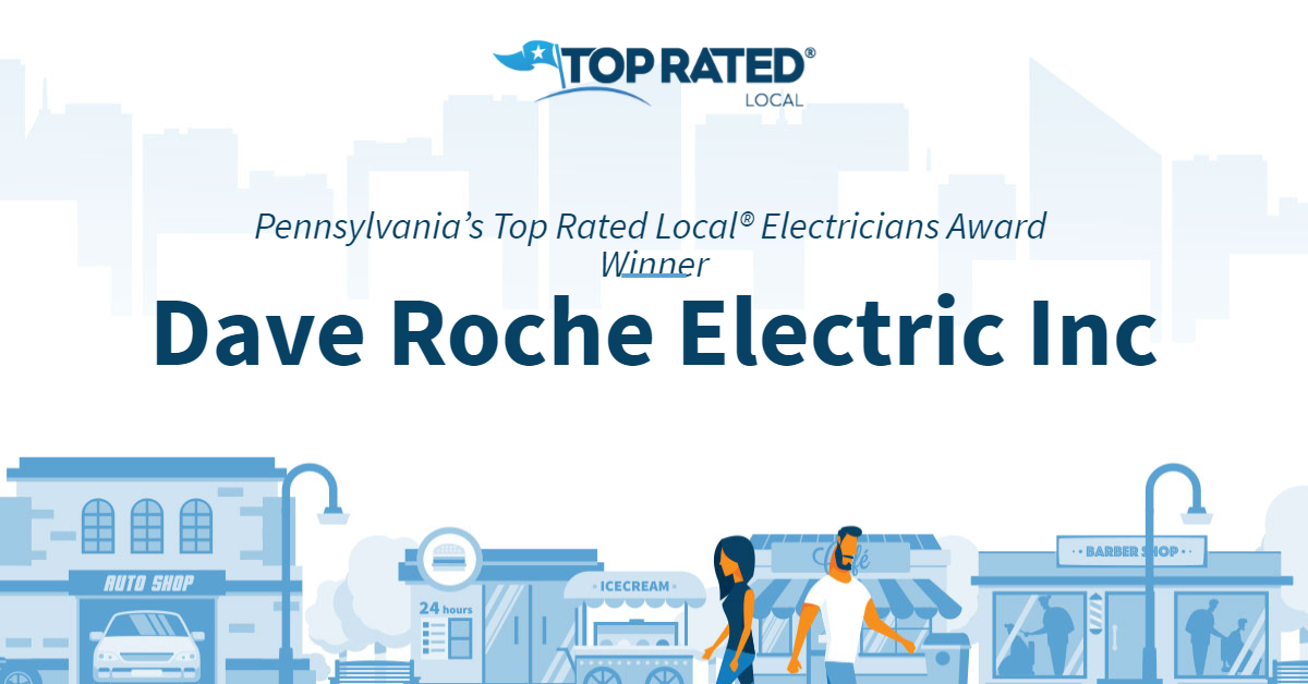 Pennsylvania's Top Rated Local® Electricians Award Winner: Dave Roche Electric Inc