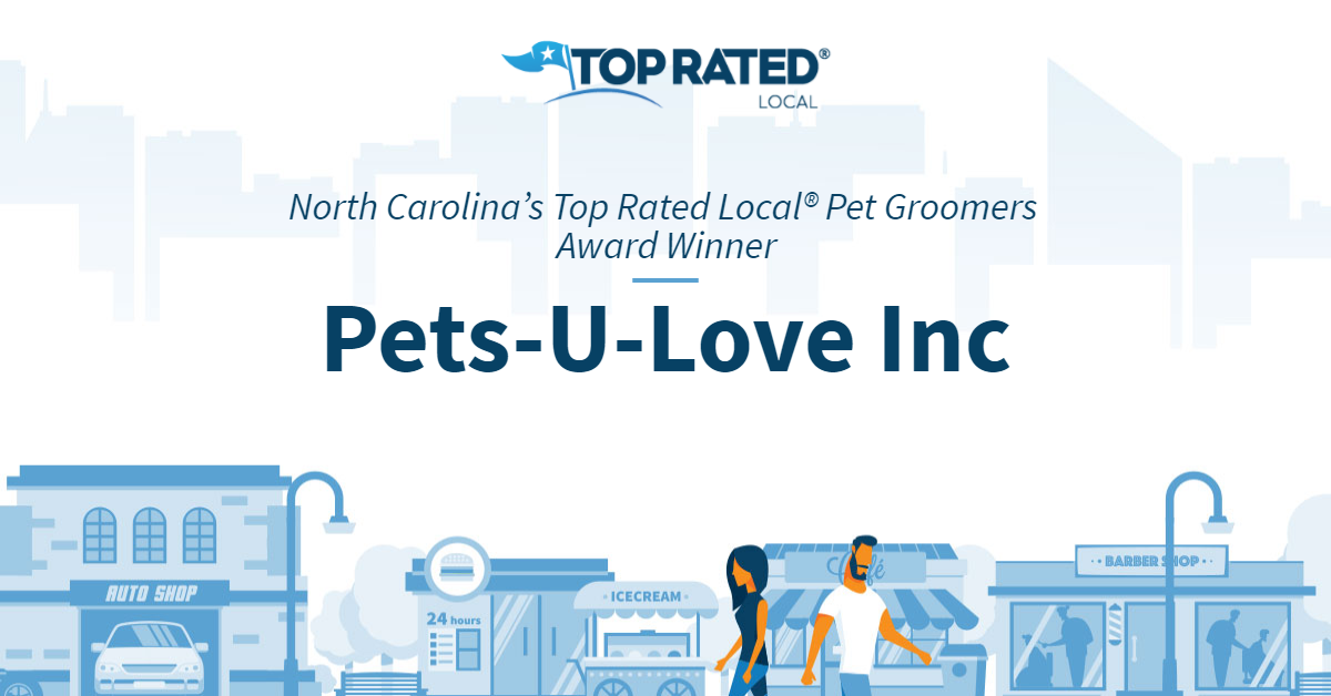 North Carolina's Top Rated Local® Pet Groomers Award Winner: Pets-U-Love Inc
