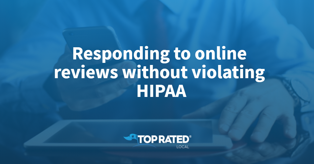 Responding to online reviews without violating HIPAA