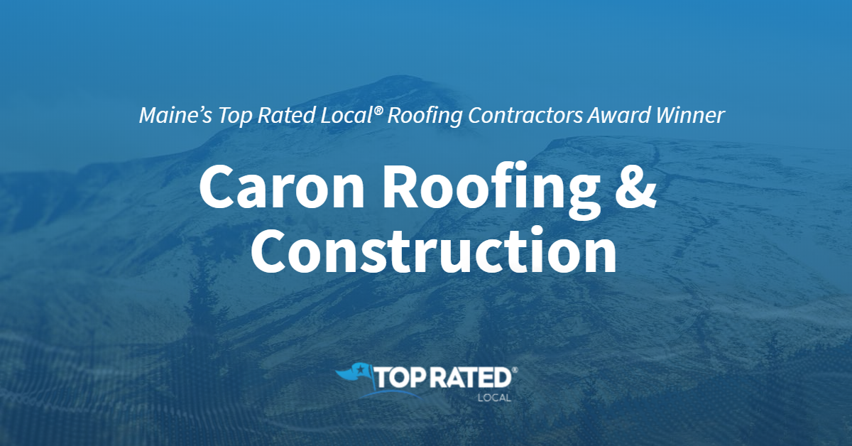 Maine's Top Rated Local® Roofing Contractors Award Winner: Caron Roofing & Construction