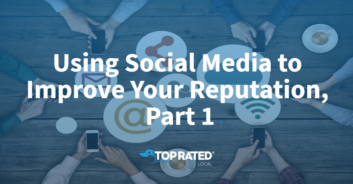 Using Social Media to Improve Your Reputation, Part 1