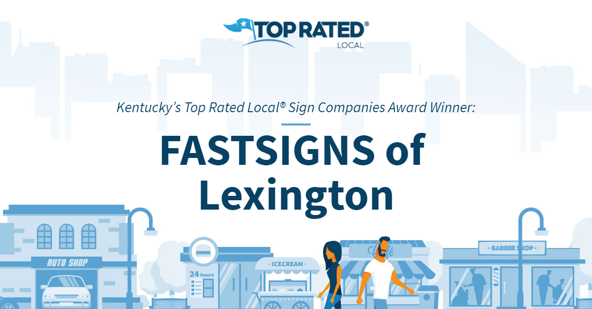 Kentucky's Top Rated Local® Sign Companies Award Winner: FASTSIGNS of Lexington